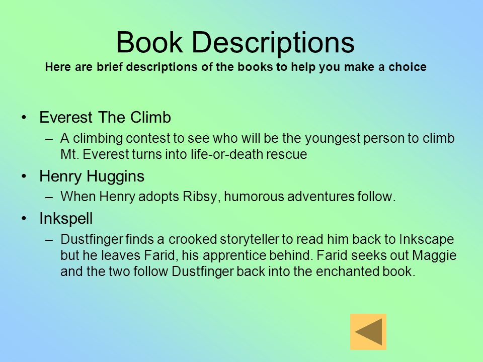 Book Descriptions Here are brief descriptions of the books to help you make a choice Everest The Climb –A climbing contest to see who will be the youngest person to climb Mt.