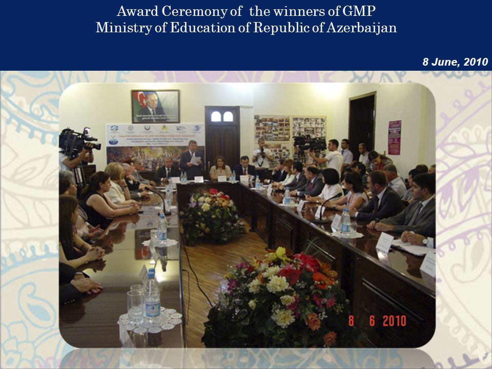 Award Ceremony of the winners of GMP Ministry of Education of Republic of Azerbaijan 8 June, 2010