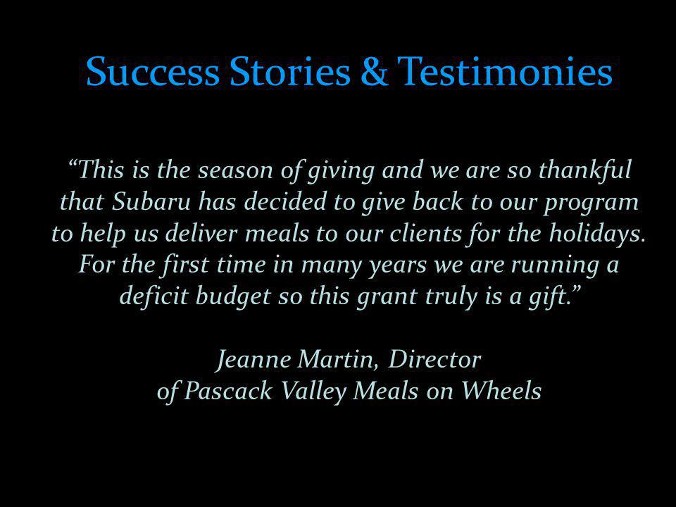 Success Stories & Testimonies This is the season of giving and we are so thankful that Subaru has decided to give back to our program to help us deliver meals to our clients for the holidays.