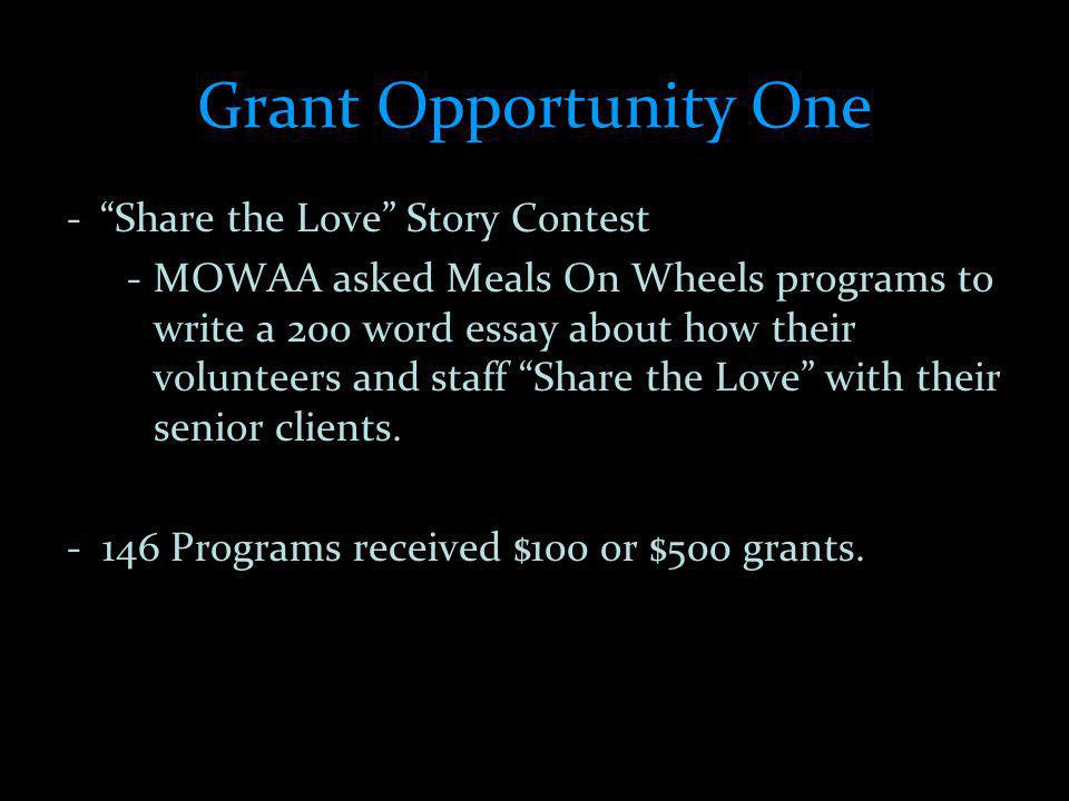 Grant Opportunity One -Share the Love Story Contest -MOWAA asked Meals On Wheels programs to write a 200 word essay about how their volunteers and staff Share the Love with their senior clients.