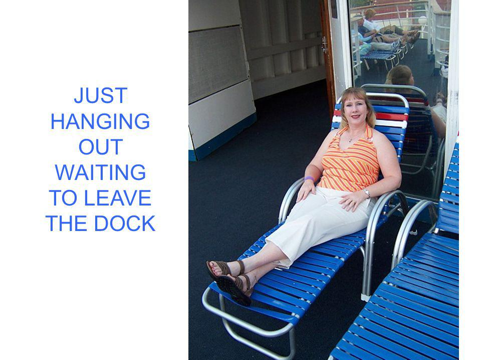 JUST HANGING OUT WAITING TO LEAVE THE DOCK
