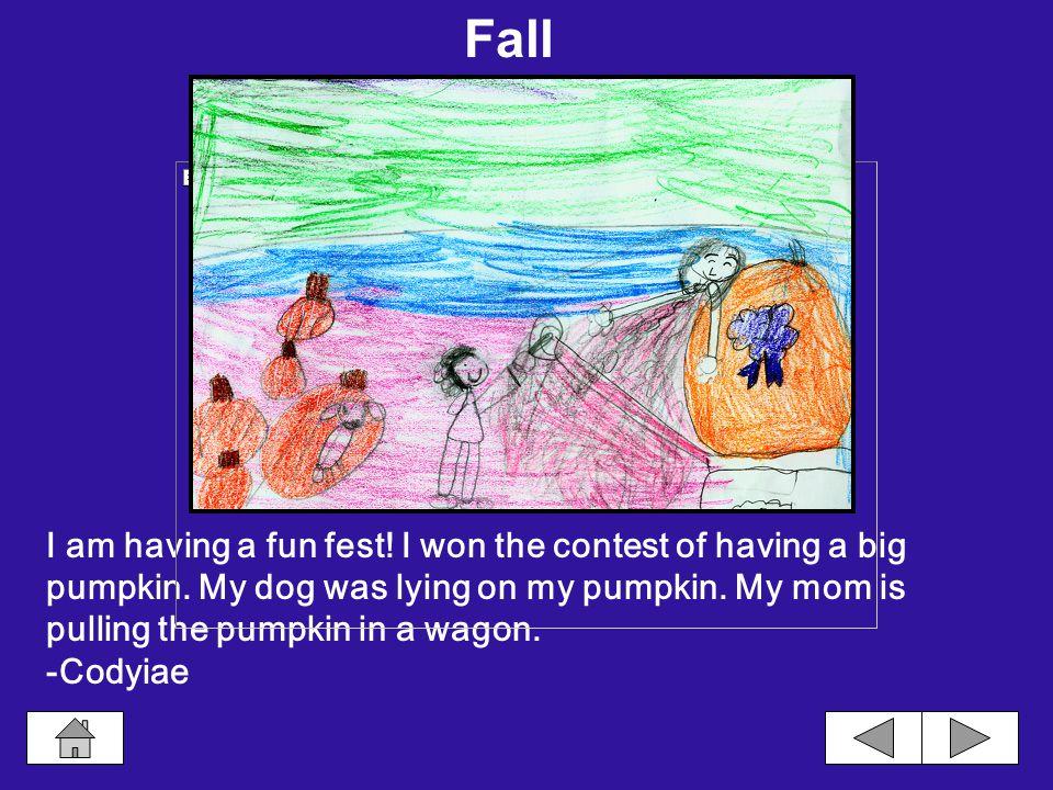 I am having a fun fest.I won the contest of having a big pumpkin.