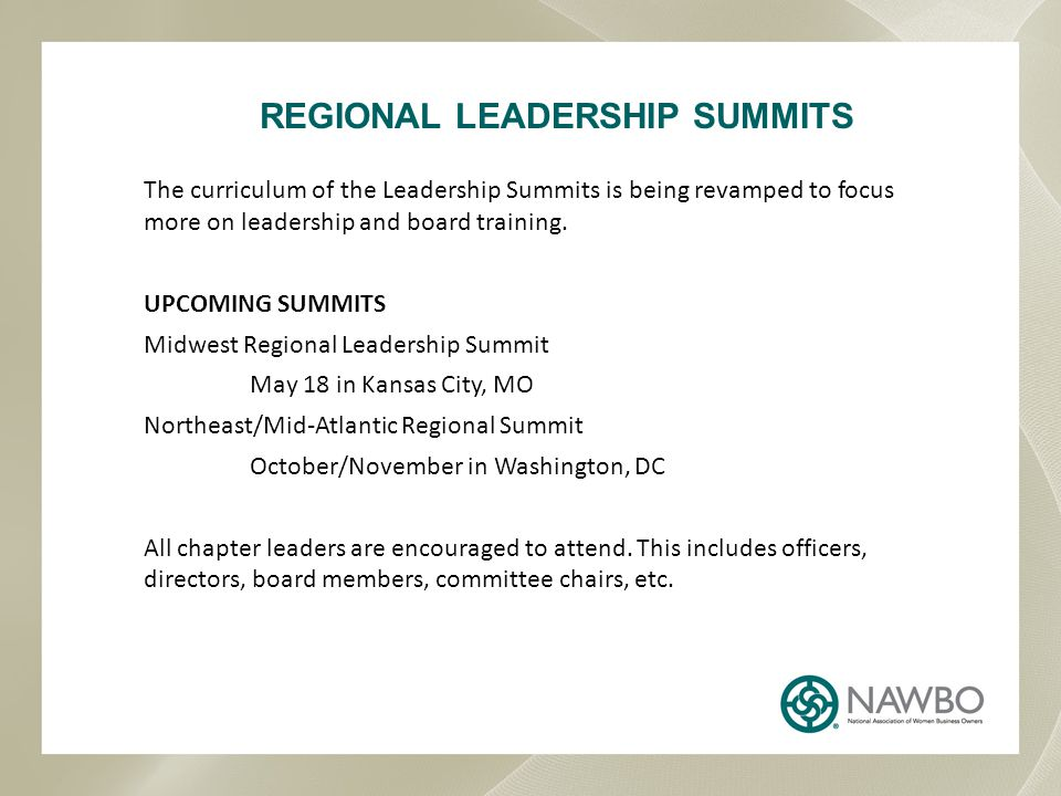 REGIONAL LEADERSHIP SUMMITS The curriculum of the Leadership Summits is being revamped to focus more on leadership and board training.
