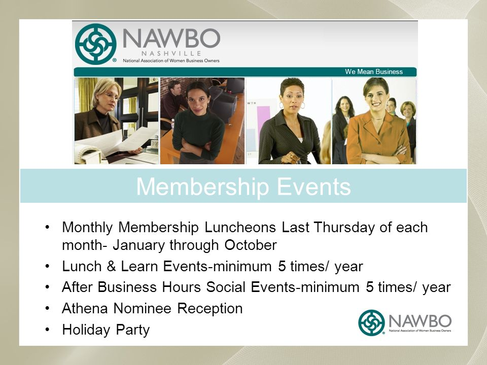 Membership Events Monthly Membership Luncheons Last Thursday of each month- January through October Lunch & Learn Events-minimum 5 times/ year After Business Hours Social Events-minimum 5 times/ year Athena Nominee Reception Holiday Party