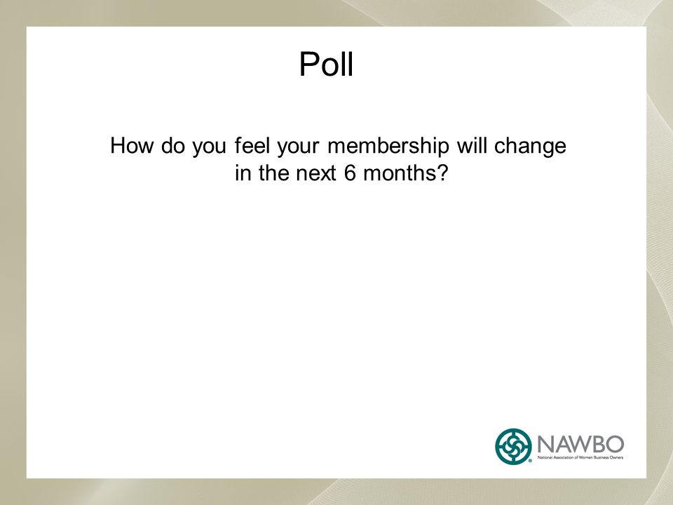 Poll How do you feel your membership will change in the next 6 months