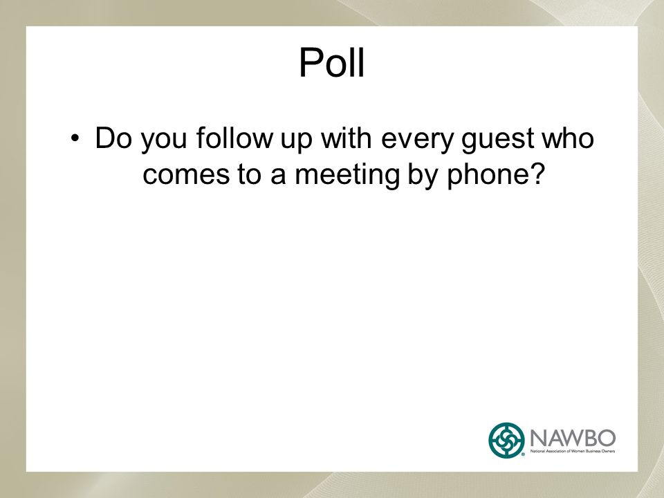 Poll Do you follow up with every guest who comes to a meeting by phone