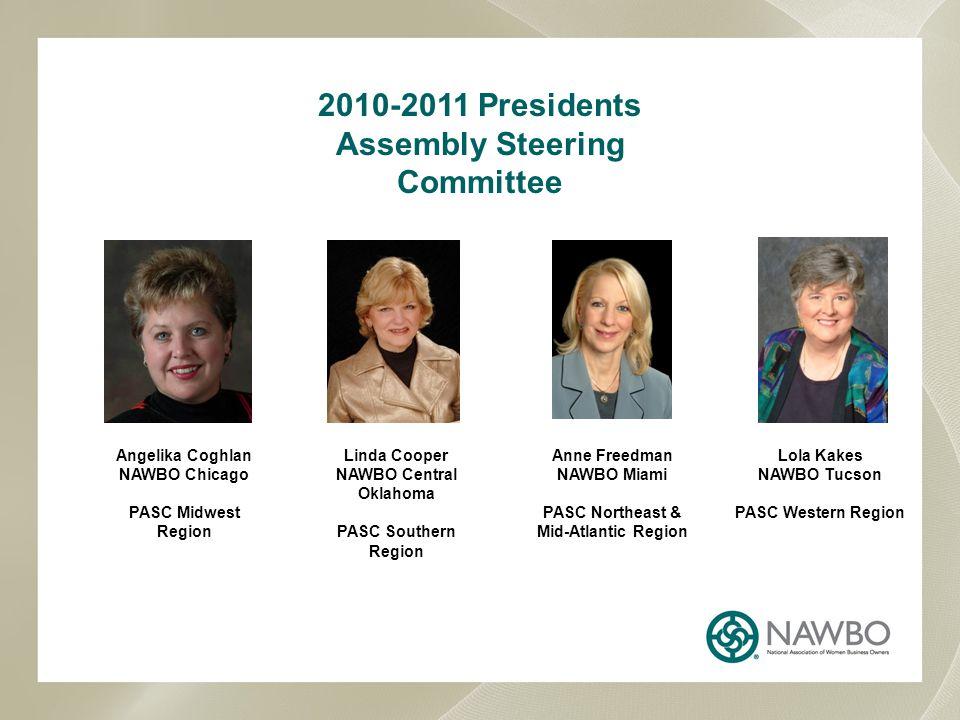 2010-2011 Presidents Assembly Steering Committee Anne Freedman NAWBO Miami PASC Northeast & Mid-Atlantic Region Lola Kakes NAWBO Tucson PASC Western R