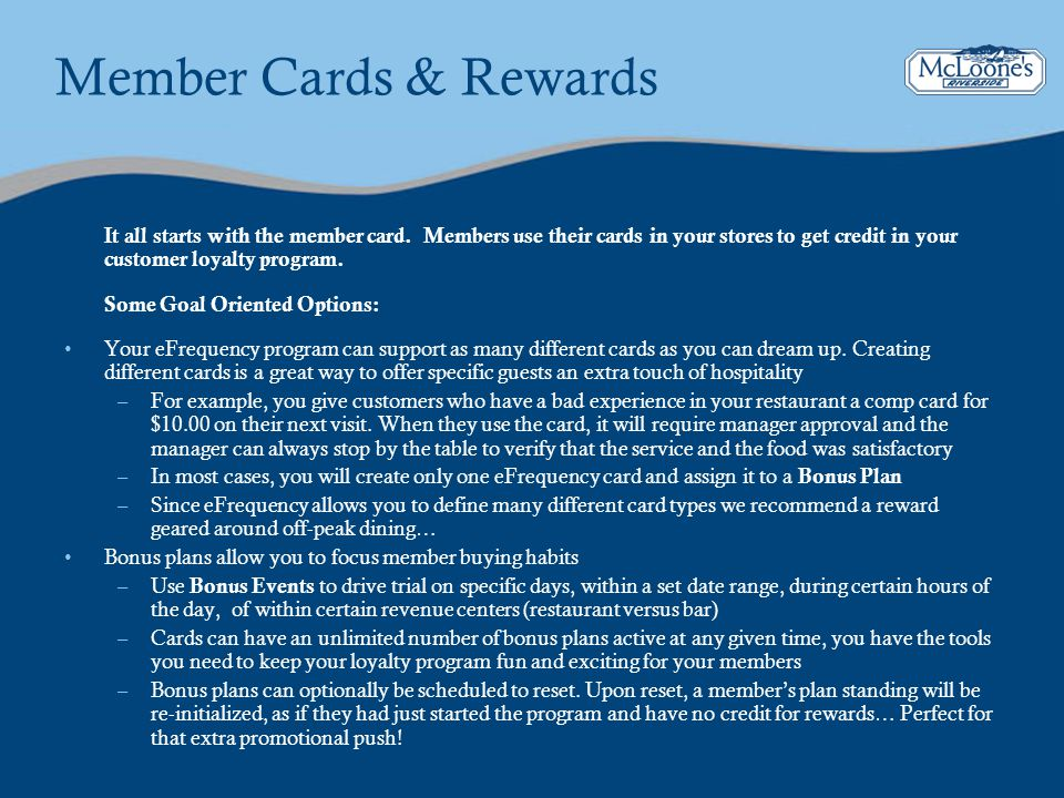 Member Cards & Rewards It all starts with the member card. Members use their cards in your stores to get credit in your customer loyalty program. Some