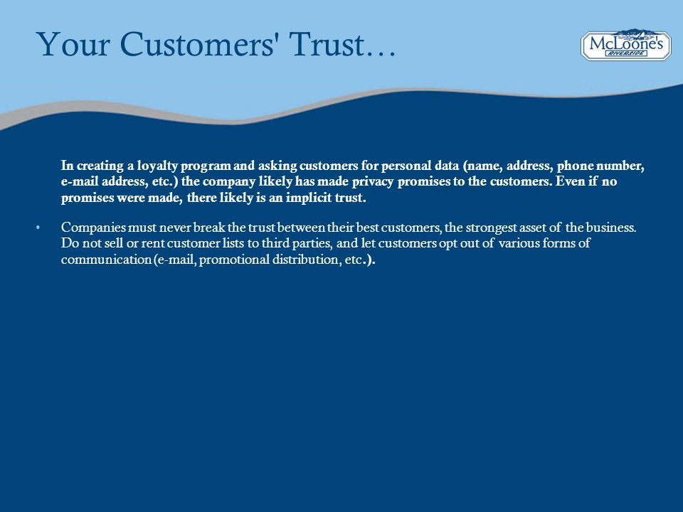 Your Customers' Trust… In creating a loyalty program and asking customers for personal data (name, address, phone number, e-mail address, etc.) the co