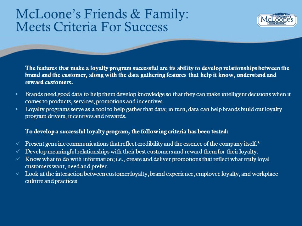 McLoones Friends & Family: Meets Criteria For Success The features that make a loyalty program successful are its ability to develop relationships bet