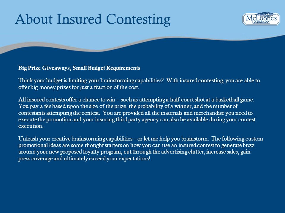 About Insured Contesting Big Prize Giveaways, Small Budget Requirements Think your budget is limiting your brainstorming capabilities? With insured co