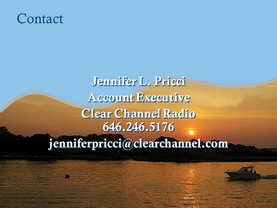 Contact Jennifer L. Pricci Account Executive Clear Channel Radio 646.246.5176 jenniferpricci@clearchannel.com Jennifer L. Pricci Account Executive Cle
