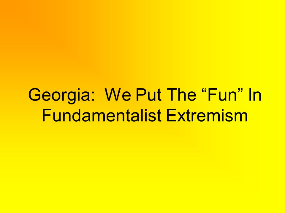 Georgia: We Put The Fun In Fundamentalist Extremism
