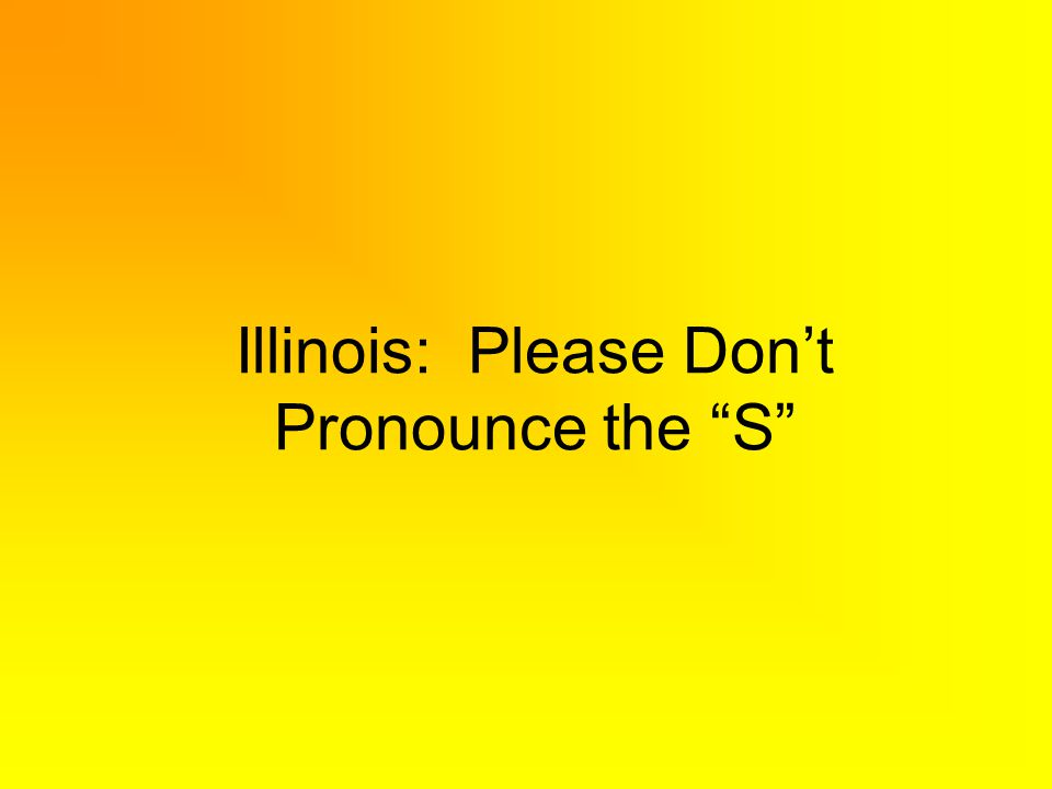 Illinois: Please Dont Pronounce the S