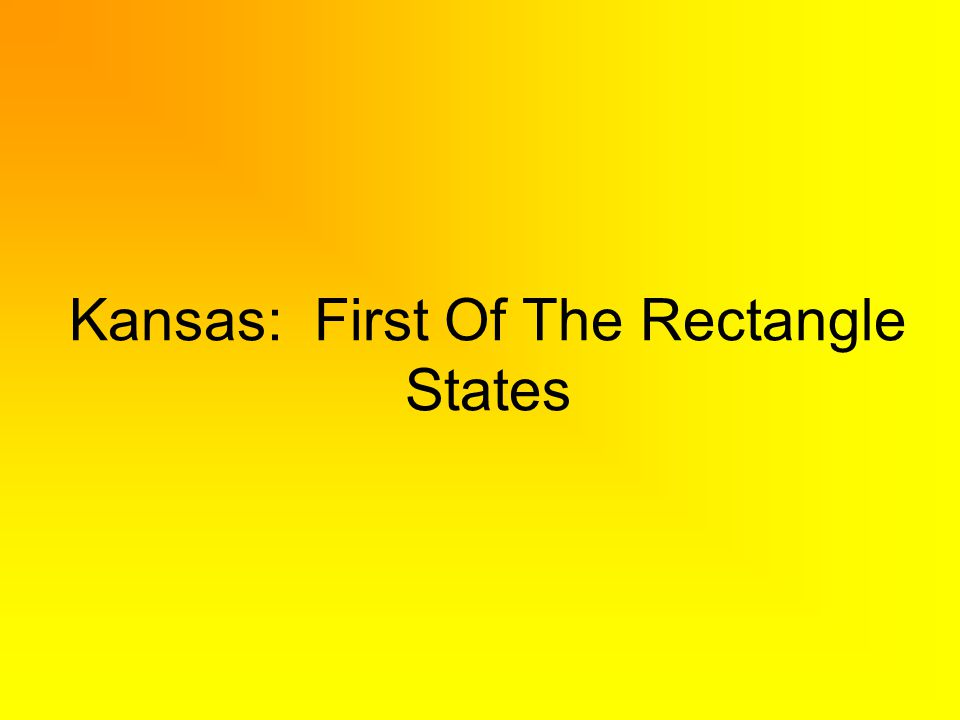 Kansas: First Of The Rectangle States