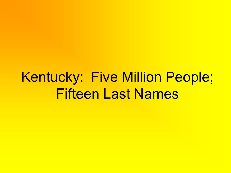 Kentucky: Five Million People; Fifteen Last Names