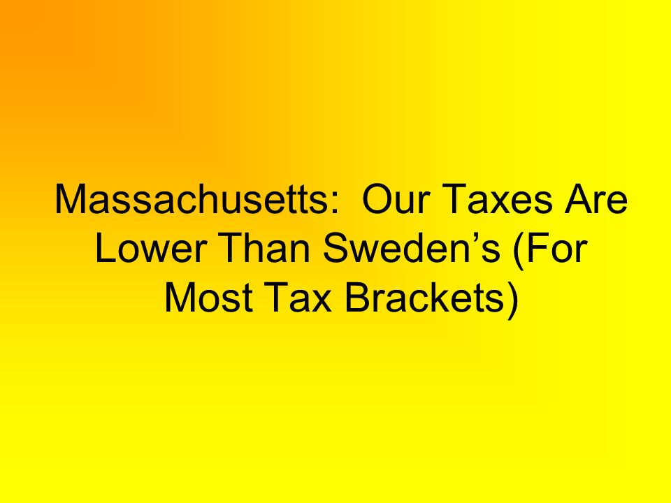 Massachusetts: Our Taxes Are Lower Than Swedens (For Most Tax Brackets)