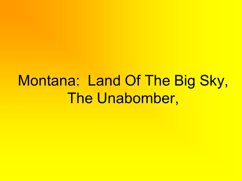 Montana: Land Of The Big Sky, The Unabomber,