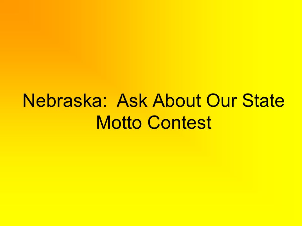 Nebraska: Ask About Our State Motto Contest