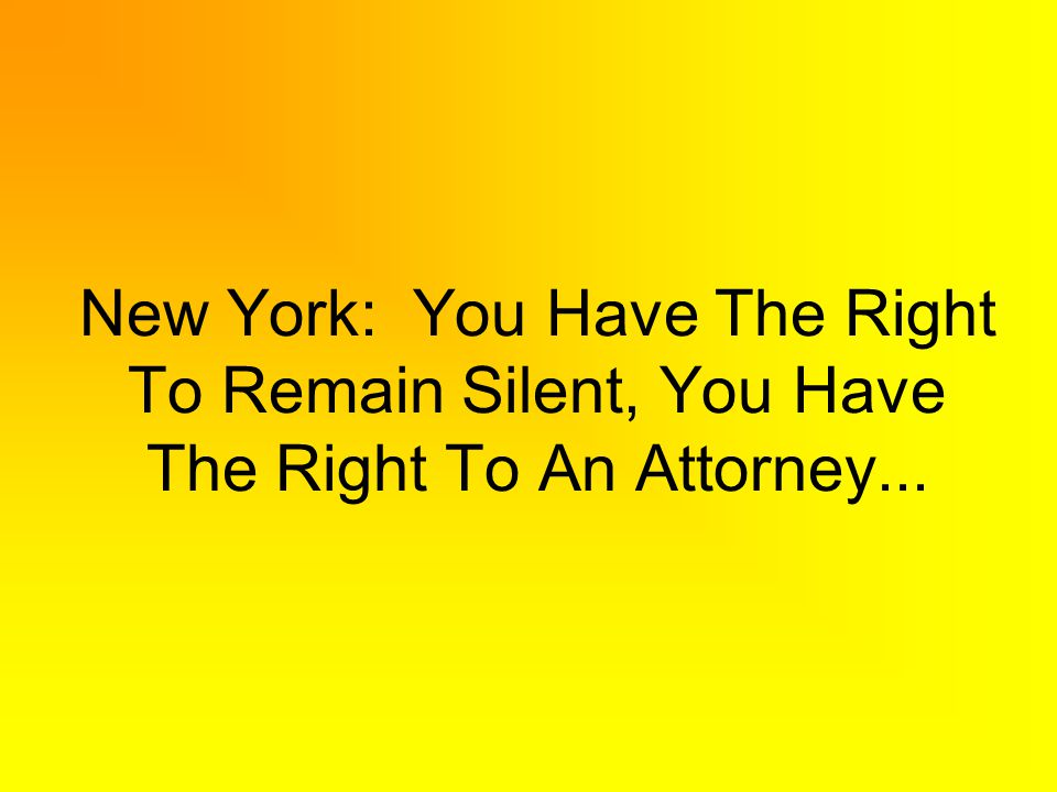 New York: You Have The Right To Remain Silent, You Have The Right To An Attorney...