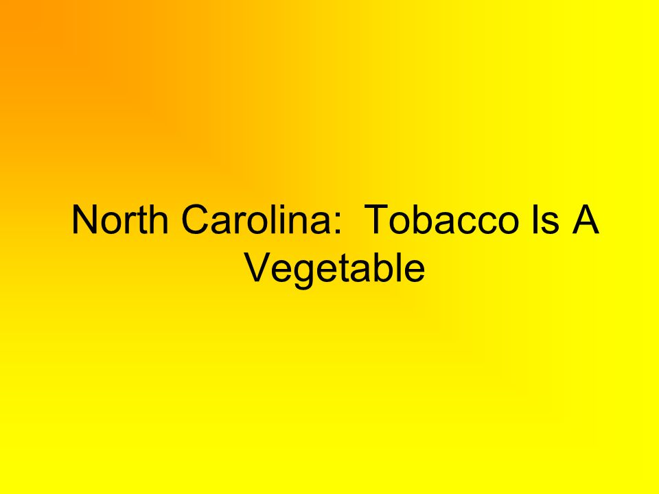 North Carolina: Tobacco Is A Vegetable