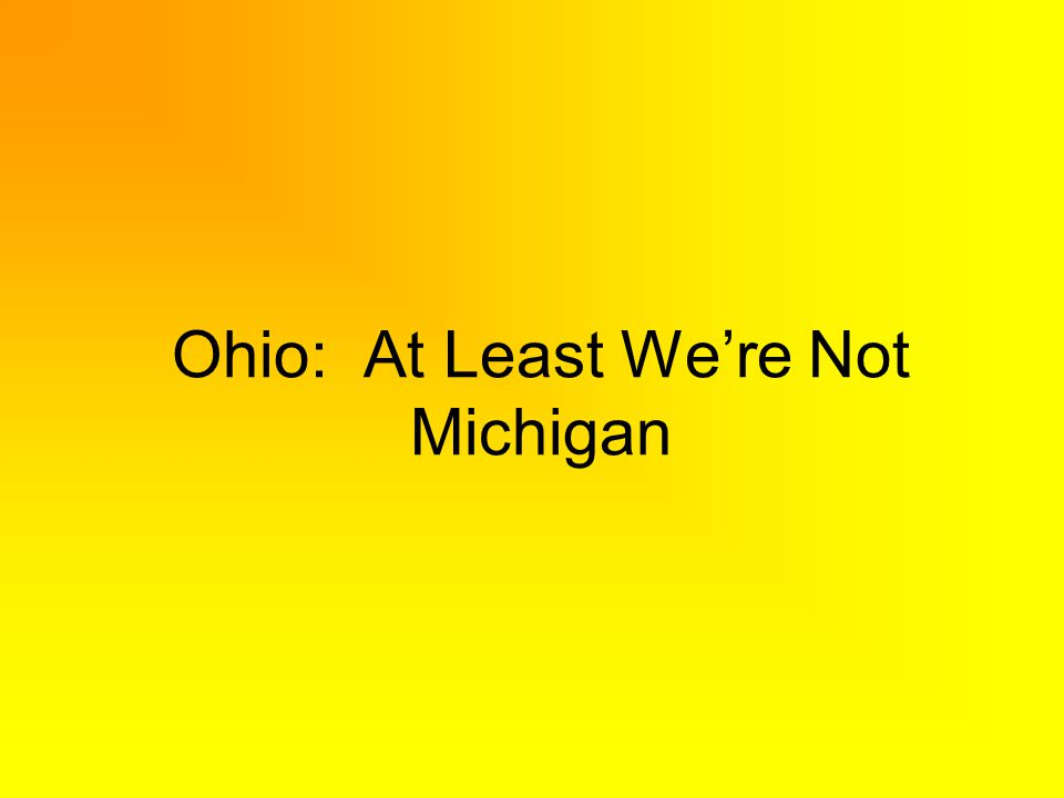 Ohio: At Least Were Not Michigan