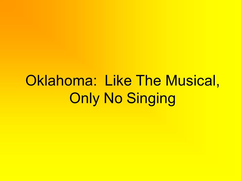 Oklahoma: Like The Musical, Only No Singing