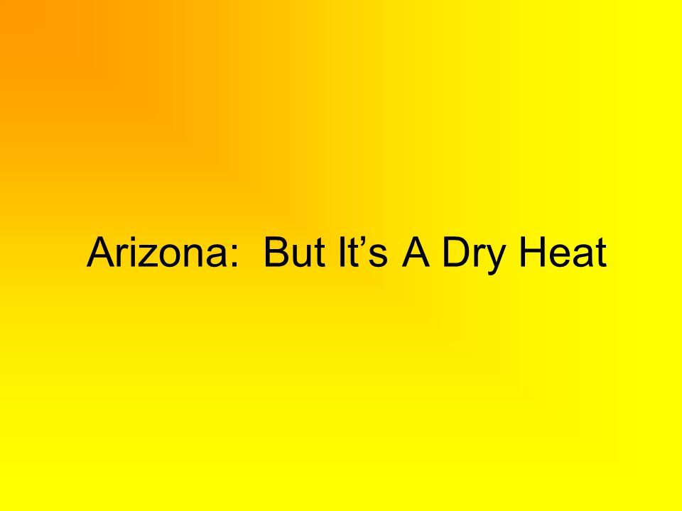 Arizona: But Its A Dry Heat