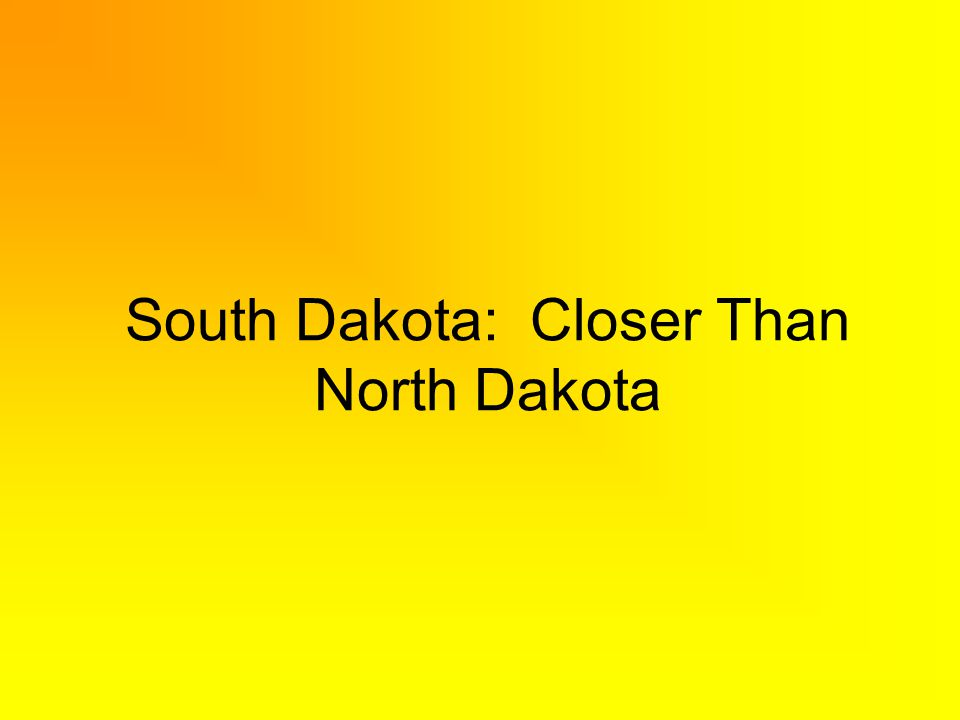 South Dakota: Closer Than North Dakota