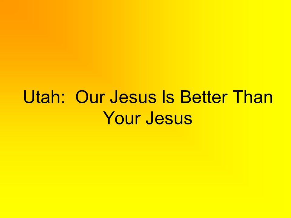 Utah: Our Jesus Is Better Than Your Jesus