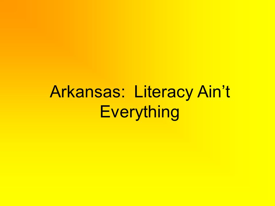 Arkansas: Literacy Aint Everything