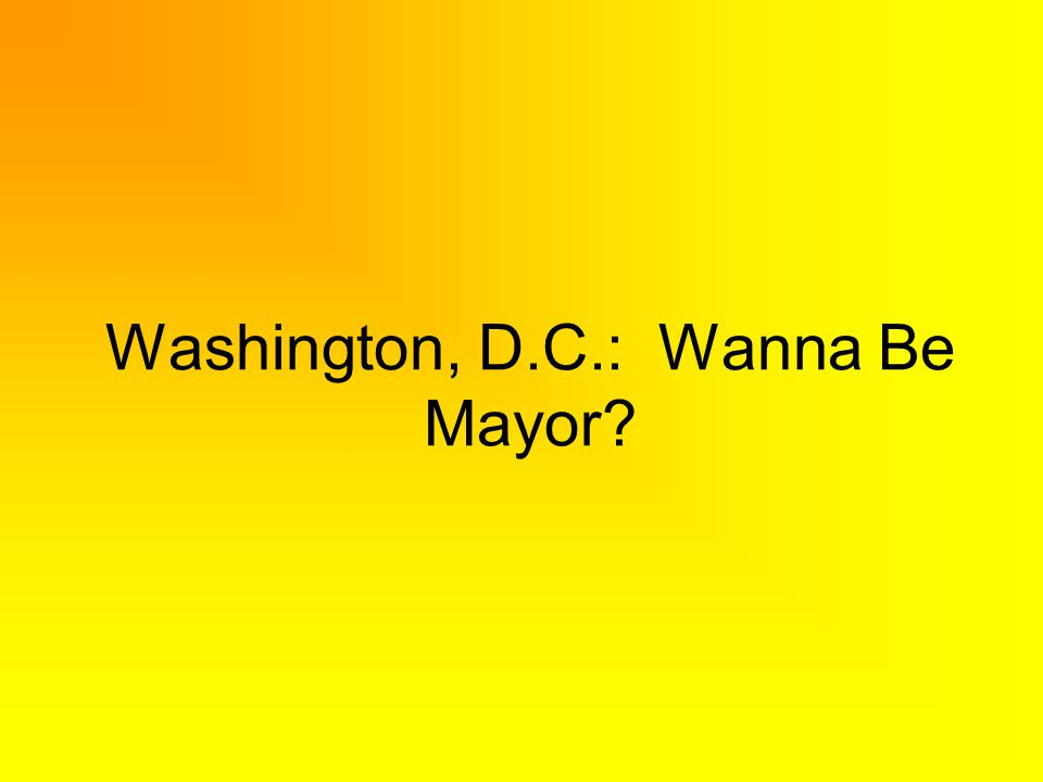 Washington, D.C.: Wanna Be Mayor?