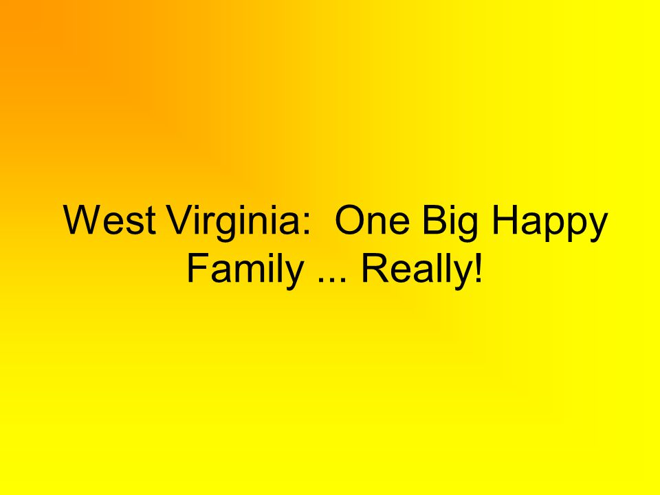 West Virginia: One Big Happy Family... Really!