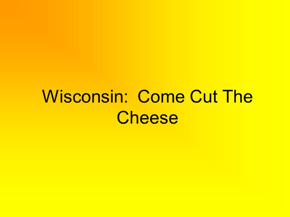 Wisconsin: Come Cut The Cheese