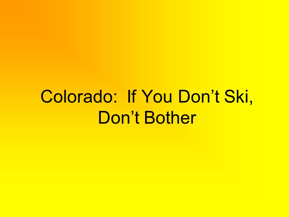 Colorado: If You Dont Ski, Dont Bother