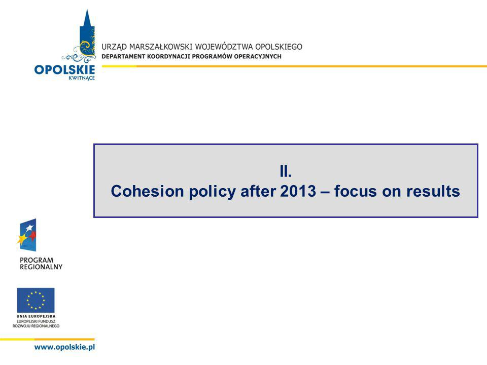 II. Cohesion policy after 2013 – focus on results