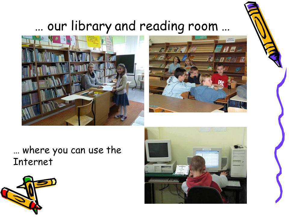 … our library and reading room … … where you can use the Internet