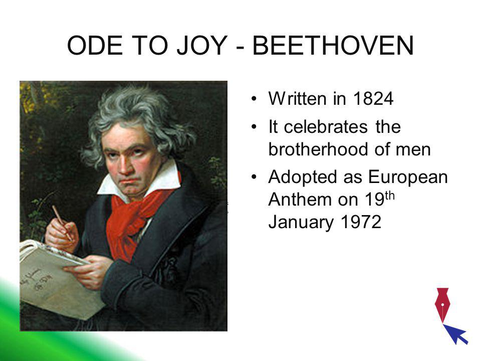ODE TO JOY - BEETHOVEN Written in 1824 It celebrates the brotherhood of men Adopted as European Anthem on 19 th January 1972