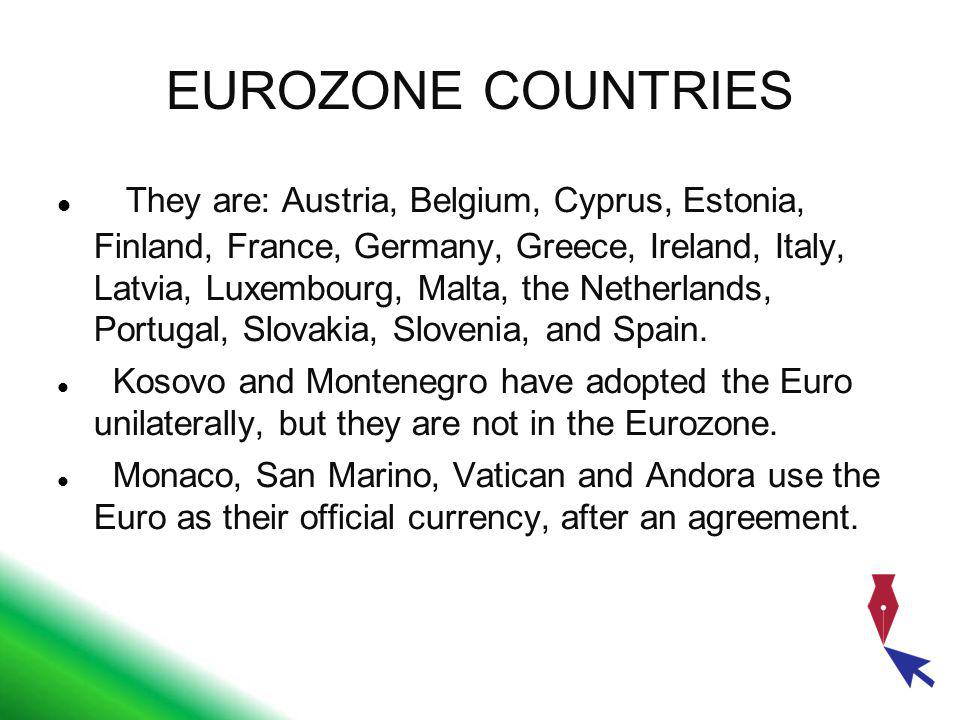 EUROZONE COUNTRIES They are: Austria, Belgium, Cyprus, Estonia, Finland, France, Germany, Greece, Ireland, Italy, Latvia, Luxembourg, Malta, the Nethe