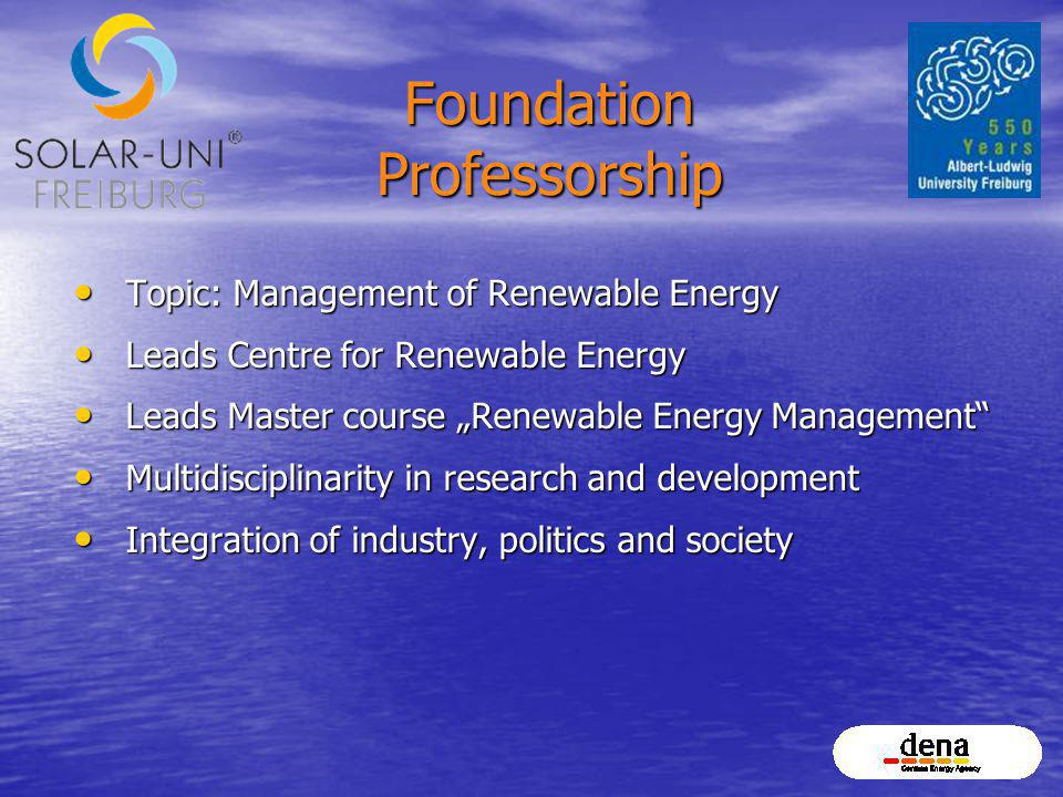 Foundation Professorship Topic: Management of Renewable Energy Topic: Management of Renewable Energy Leads Centre for Renewable Energy Leads Centre fo