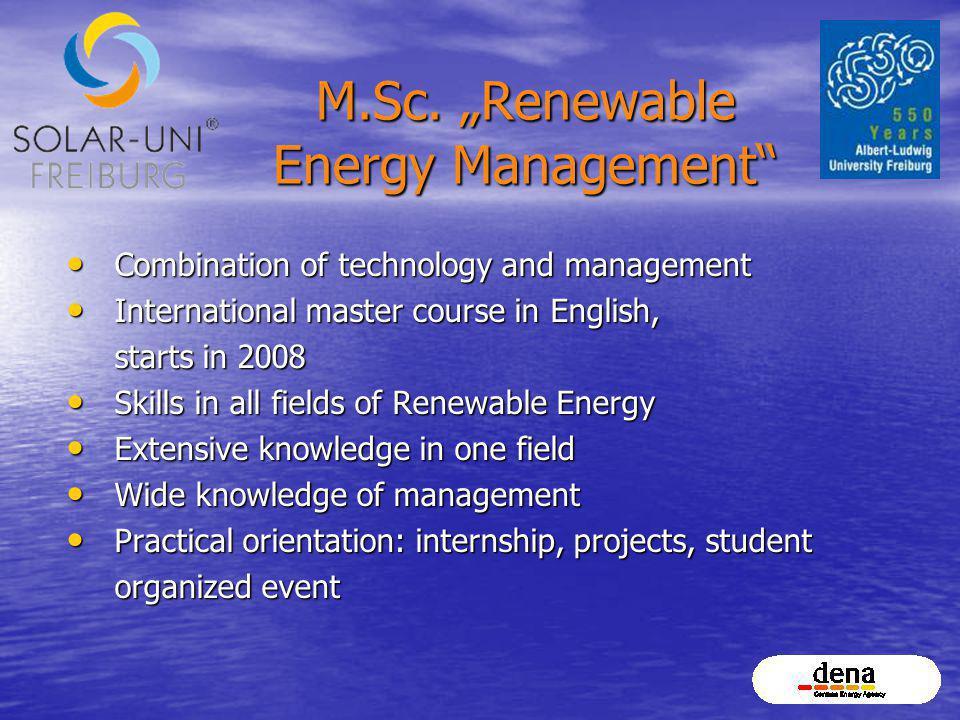 M.Sc. Renewable Energy Management Combination of technology and management Combination of technology and management International master course in Eng