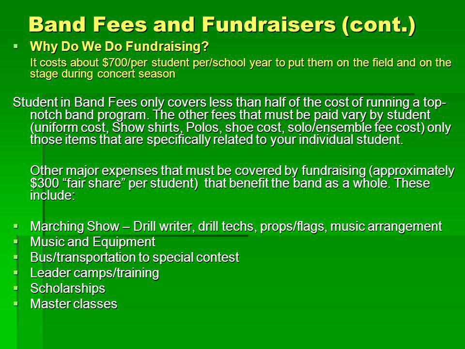 Band Fees and Fundraisers (cont.) Why Do We Do Fundraising? Why Do We Do Fundraising? It costs about $700/per student per/school year to put them on t