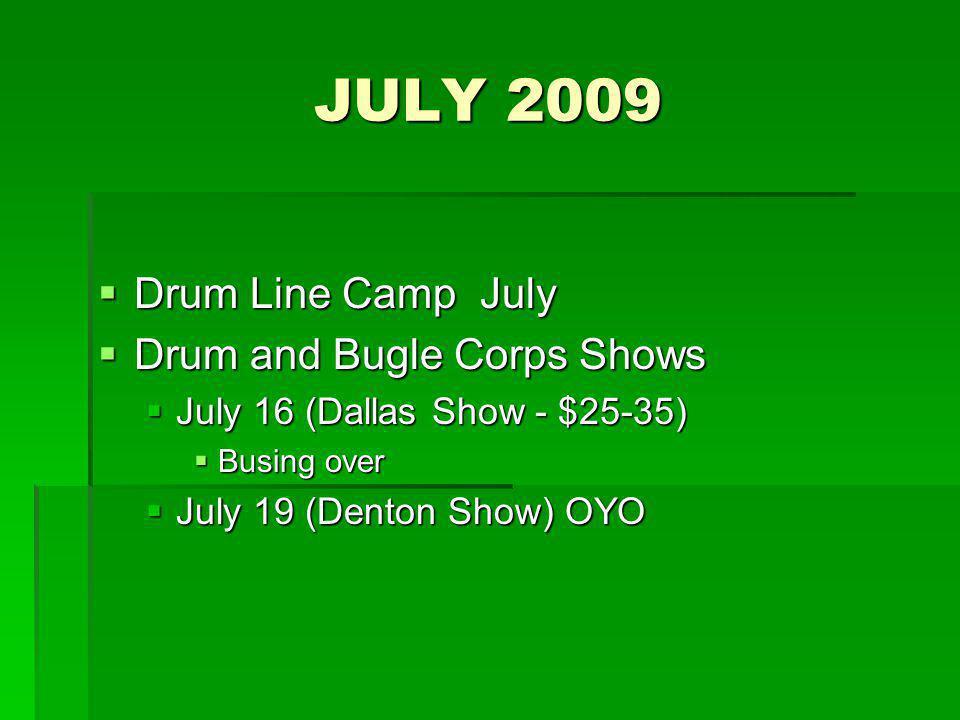JULY 2009 Drum Line Camp July Drum Line Camp July Drum and Bugle Corps Shows Drum and Bugle Corps Shows July 16 (Dallas Show - $25-35) July 16 (Dallas Show - $25-35) Busing over Busing over July 19 (Denton Show) OYO July 19 (Denton Show) OYO