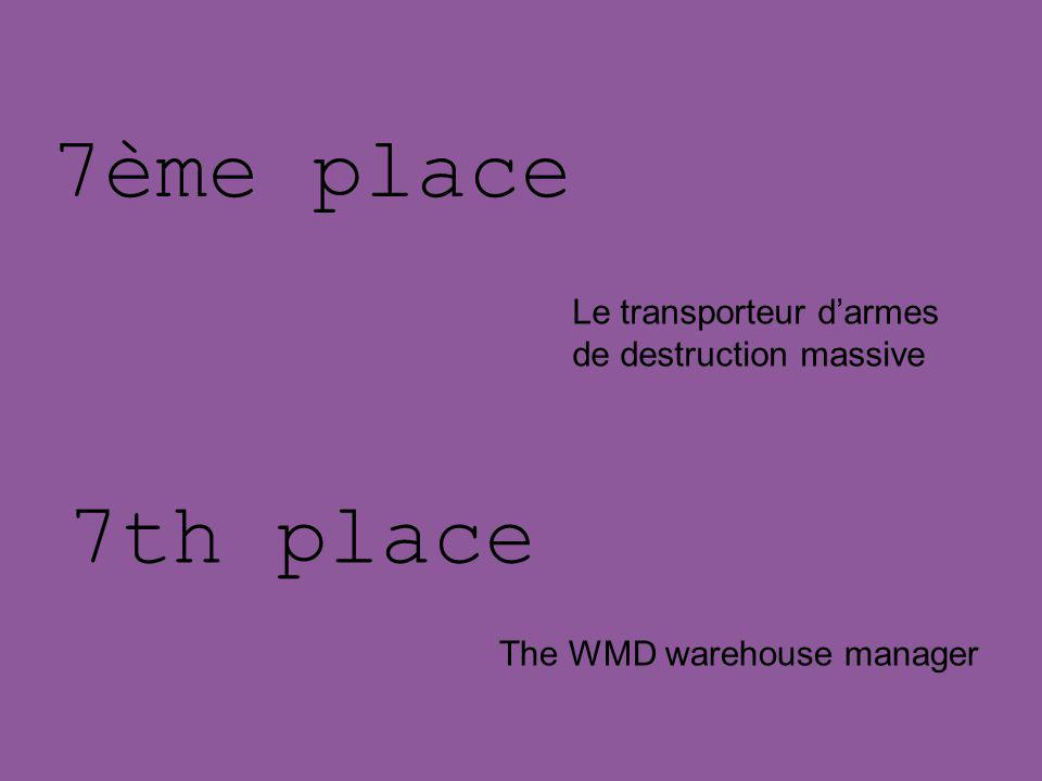 7ème place 7th place The WMD warehouse manager Le transporteur darmes de destruction massive