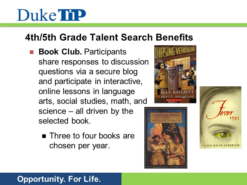 Opportunity. For Life. 4th/5th Grade Talent Search Benefits Book Club. Participants share responses to discussion questions via a secure blog and part