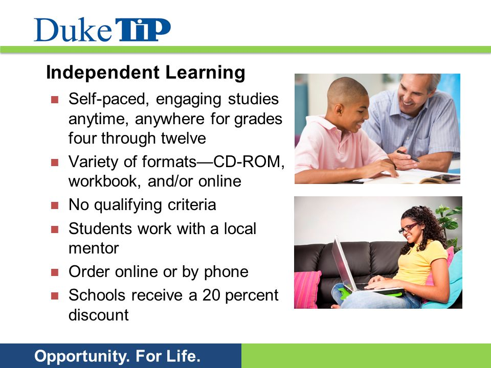 Opportunity. For Life. Independent Learning Self-paced, engaging studies anytime, anywhere for grades four through twelve Variety of formatsCD-ROM, wo