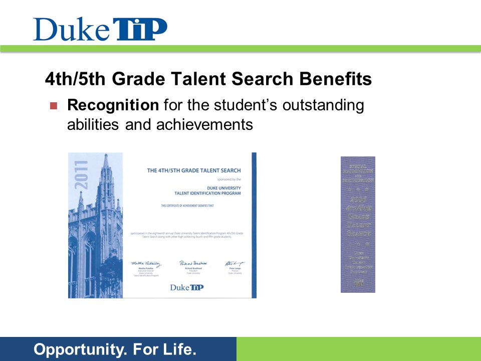 Opportunity. For Life. 4th/5th Grade Talent Search Benefits Recognition for the students outstanding abilities and achievements