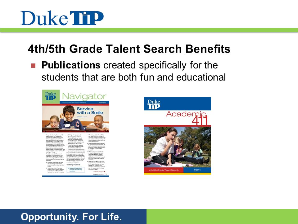 Opportunity. For Life. 4th/5th Grade Talent Search Benefits Publications created specifically for the students that are both fun and educational