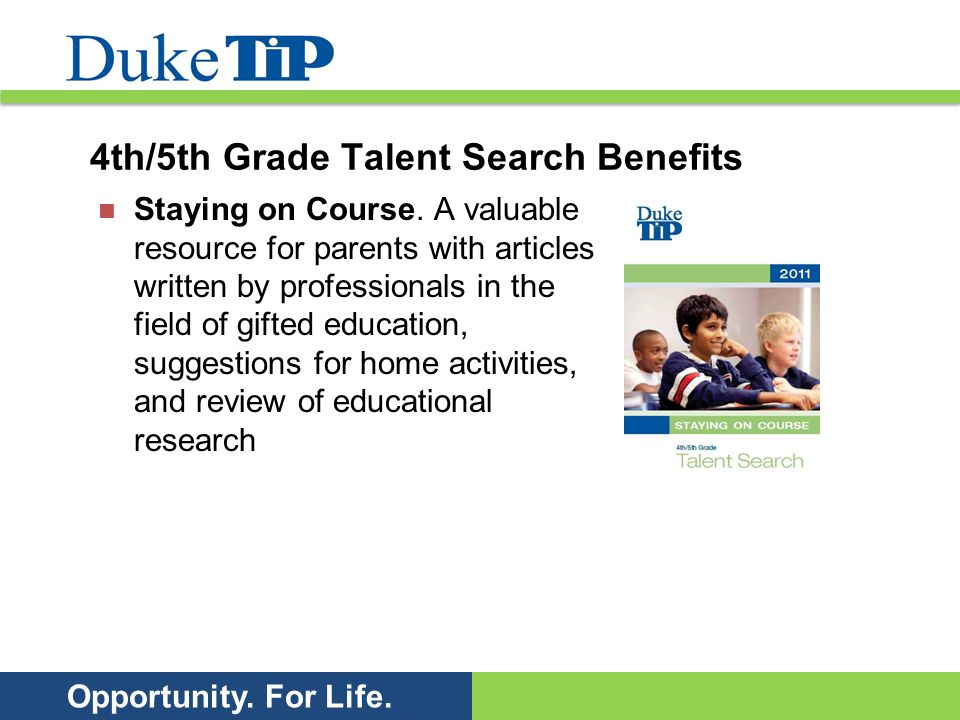 Opportunity. For Life. 4th/5th Grade Talent Search Benefits Staying on Course. A valuable resource for parents with articles written by professionals