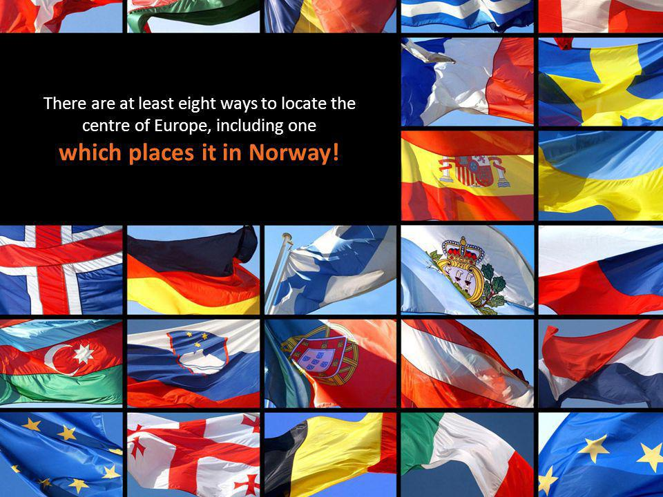 There are at least eight ways to locate the centre of Europe, including one which places it in Norway!